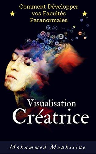 Visualisation Créatrice: Comment Développer vos Facultés Paranormales par Mohammed Mouhssine