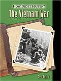 The Vietnam War: How Did It Happen?