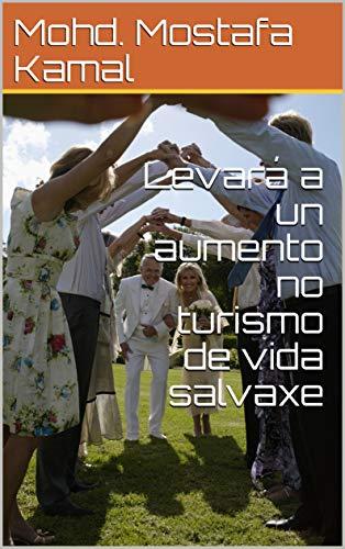 Levará a un aumento no turismo de vida salvaxe (Galician Edition) por Mohd. Mostafa Kamal