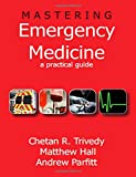 Mastering Emergency Medicine: A Practical Guide: A Comprehensive Guide for MCEM