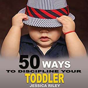 9b8183e8360b 50 Ways to Discipline Your Toddler: NO B.S. Parent's Guide to Handle Chaos  and Raise a Happy Child ...
