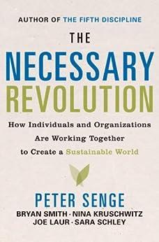 The Necessary Revolution: How Individuals And Organizations Are Working Together to Create a Sustainable World von [Senge, Peter M., Smith, Bryan, Kruschwitz, Nina, Laur, Joe, Schley, Sara]