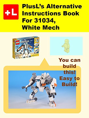PlusL's Alternative Instruction For 31034,White Mech: You can build the White Mech out of your own bricks! (English Edition) -