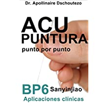 ACUPUNTURA, APLICACIONES CLÍNICAS DEL BP6, SANYINJIAO: Secretos de la Acupuntura