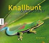 Knallbunt und unsichtbar: Farbenpracht und Tarnung in der Tierwelt - Konrad Wothe