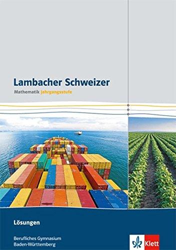 Lambacher Schweizer Mathematik berufliches Gymnasium Jahrgangsstufe. Ausgabe Baden-Württemberg: Lösungen Klassen 12/13 (Lambacher Schweizer Mathematik für berufliche Gymnasien. Ausgabe ab 2015)