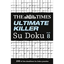 The Times Ultimate Killer Su Doku Book 8: 200 of the Deadliest Su Doku Puzzles