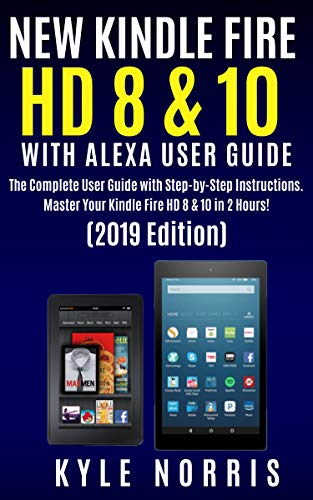 NEW KINDLE FIRE HD 8 & 10 WITH ALEXA USER GUIDE: The Complete User Guide with Step by Step Instructions. Master your Kindle Fire HD 8 & 10 in 2 Hours! (2019 Edition) (English Edition) (Für Dummies Fire Kindle)