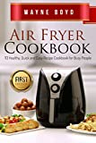 Air Fryer Cookbook: Healthy, Quick and Easy Recipe Cookbook for Busy People (Air Fryer, Slow Cooker, Instant Pot, Crock Pot, Paleo Diet, Power Pressure)