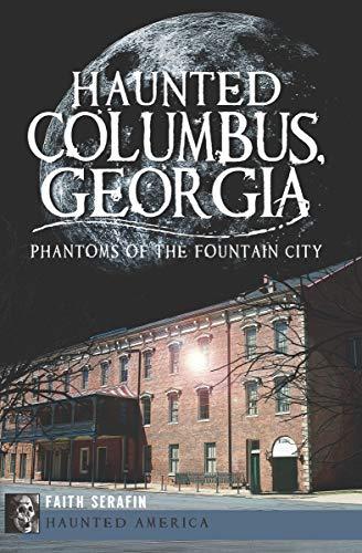 Haunted Columbus, Georgia: Phantoms of the Fountain City (Haunted America) (English Edition)