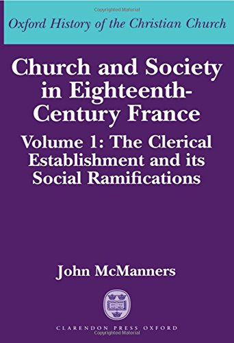Church and Society in Eighteenth-Century France: Volume 1: The Clerical Establishment and its Social Ramifications PDF Books