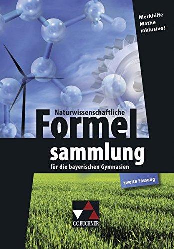 formelsammlung bis zum abitur Naturwissenschaftliche Formelsammlung: für die bayerischen Gymnasien (zweite Fassung)