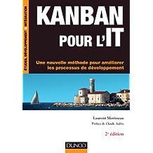 Kanban pour l'IT - 2e éd. : Une nouvelle méthode pour améliorer les processus de développement (Etudes, développement, intégration)