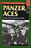 Panzer Aces I: German Tank Commanders of WWII (Stackpole Military History Series) by Franz Kurowski (2004-08-20)