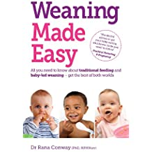 Weaning Made Easy: All you need to know about spoon feeding and baby-led weaning – get the best of both worlds
