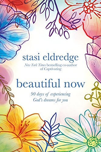 Beautiful Now: 90 Days of Experiencing God's Dreams for You (English Edition)