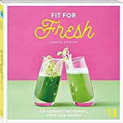 Fit for Fresh: 170 Rezepte für gesunde Drinks | Smoothies, Säfte, Shots, Shakes, Tees, Detox-Wasser, Aguas Frescas | Für jede Tageszeit und jeden Ernährungsbedarf.