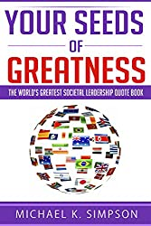 Your Seeds of Greatness: The World's Greatest Societal Leadership Quote Book (English Edition)