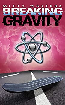 Breaking Gravity (English Edition) van [Walters, Mitty]