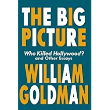 The Big Picture: Who Killed Hollywood? and Other Essays (Applause Books) by William Goldman (2001-02-01)
