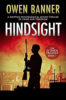 Hindsight: A gripping psychological action thriller of conspiracy and terrorism (The O'Shea Trilogy Book 1) (English Edition) di [Banner, Owen]