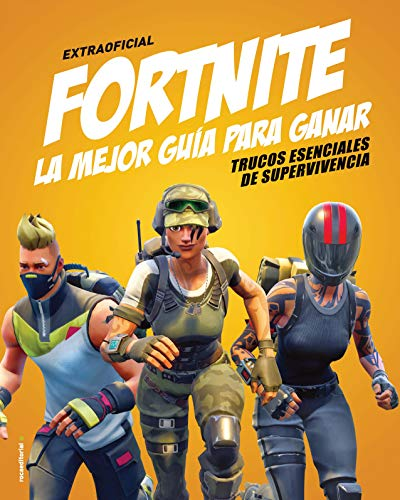 Extraoficial fortnite La mejor guia para ganar / Independent and Unofficial Fortnite Battle Royale Ultimate Winners Guide: Trucos Esenciales De Supervivencia