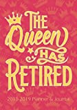 The Queen Has Retired - Retirement Journal and Planner: 2018 - 2019 Calendars, Journal, Planners & Personal Organizers - Organization - Retirement ... Planners, Retirement Gifts For Women)
