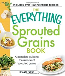 The Everything Sprouted Grains Book: A Complete Guide to the Miracle of Sprouted Grains (Everything Series) (Everything (Cooking))