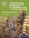 Key Stage 3 History by Aaron Wilkes: Technology, War and Independence 1901-Present Day Third Edition Student Book (Ks3 History)