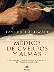 Médico de cuerpos y almas: El periplo del gran sanador san Lucas, el tercer evangelista en la Roma imperial. (