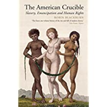 The American Crucible: Slavery, Emancipation and Human Rights