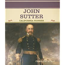 John Sutter: California Pioneer (Primary Sources of Famous People in American History)