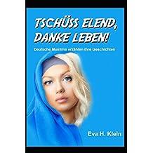 Tschüss Elend, Danke Leben: Deutsche Muslime erzählen ihre Geschichten