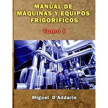 Manual de máquinas y equipos frigoríficos: Tomo I: Volume 1 (Máquinas industriales)