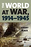 The World at War, 1914-1945 - Jeremy Black