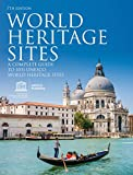 World Heritage Sites: A Complete Guide to 1031 UNESCO World Heritage Sites