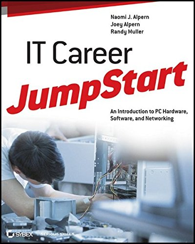 IT Career JumpStart: An Introduction to PC Hardware, Software, and Networking (Jumpstart (Sybex))