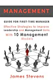 Management: Guide for First-Time Manager, Effective Strategies to Improve Leadership and Management Skills with 10 Management Models (First Time Managers)