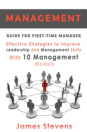 ebook: Management: Guide for First-Time Manager, Effective Strategies to Improve Leadership and Management Skills with 10 Management Models (First Time Managers) (B01B9YYN26)
