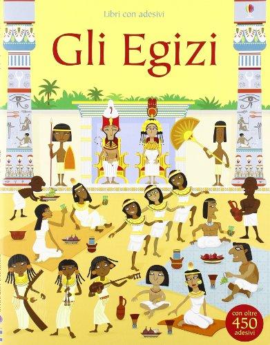 Gli egizi. Con adesivi. Ediz. illustrata