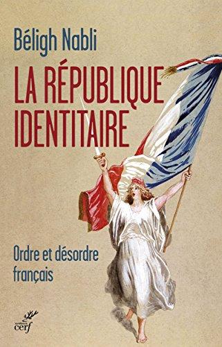 La République identitaire : Ordre et d�...