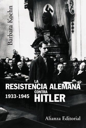 Descargar Libro La resistencia alemana contra Hitler,  1933-1945 (Alianza Ensayo) de Barbara Kohen