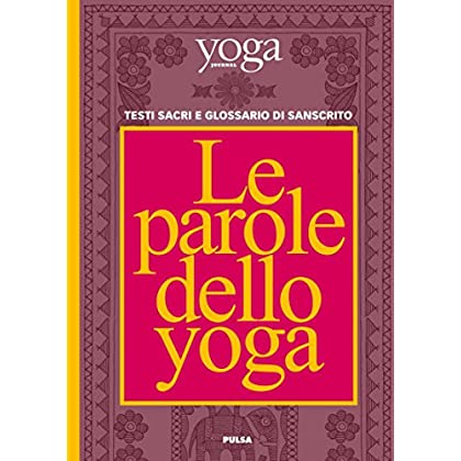 Le Parole Dello Yoga: Testi Sacri E Glossario Di Sanscrito