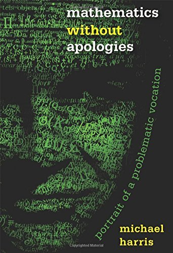 Mathematics without Apologies: Portrait of a Problematic Vocation (Science Essentials): Written by Michael Harris, 2015 Edition, Publisher: Princeton University Press [Hardcover]