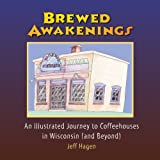 Brewed Awakenings: An Illustrated Journey to Coffeehouses in Wisconsin (and Beyond)
