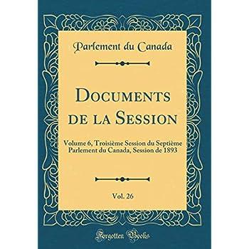 Documents de la Session, Vol. 26: Volume 6, Troisième Session Du Septième Parlement Du Canada, Session de 1893 (Classic Reprint)