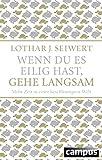 Wenn du es eilig hast, gehe langsam (Sonderausgabe): Mehr Zeit in einer beschleunigten Welt - Lothar J. Seiwert