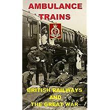 AMBULANCE TRAINS IN THE GREAT WAR: BRITISH RAILWAYS (English Edition)