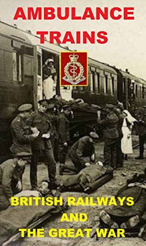 AMBULANCE TRAINS IN THE GREAT WAR: BRITISH RAILWAYS (English Edition)