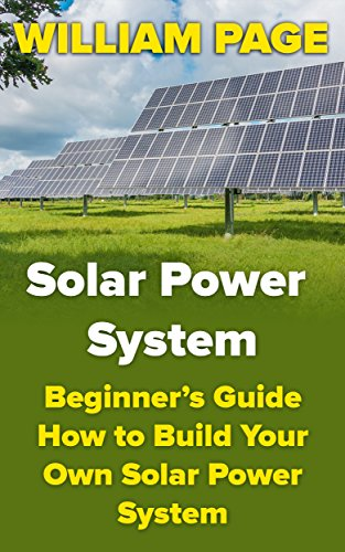 Solar Power System: Beginner's Guide How to Build Your Own Solar Power System (English Edition)